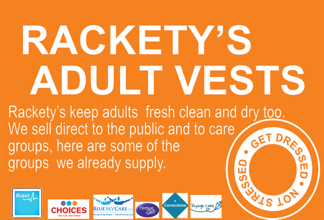 Rackety's Adult Vests - Rackety's keep adults fresh clean and dry too. We sell direct to to the public and to care groups, here are some of the groups we already supply.